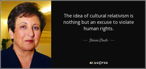 Cultural relativism excuse violate human rights Shirin Ebadi